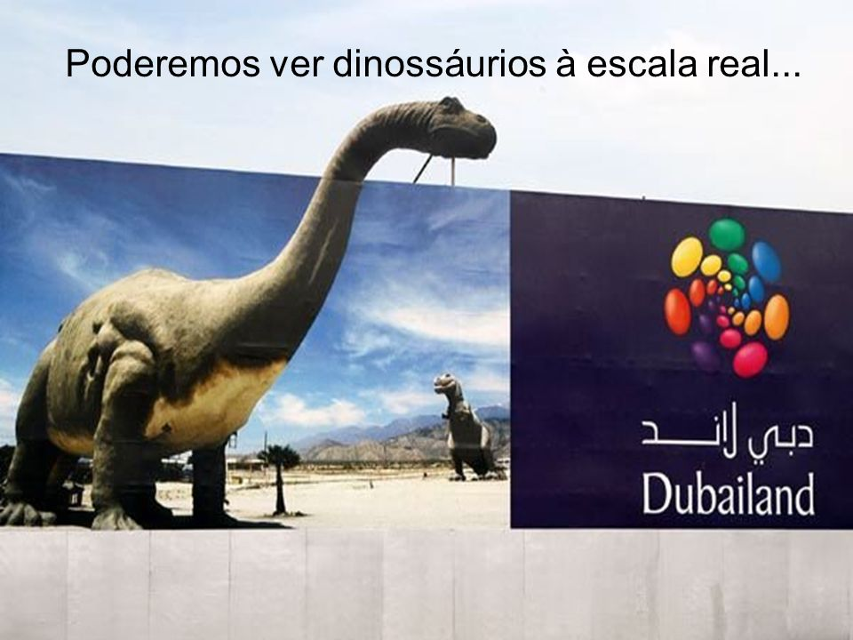 Poderemos ver dinossáurios à escala real...