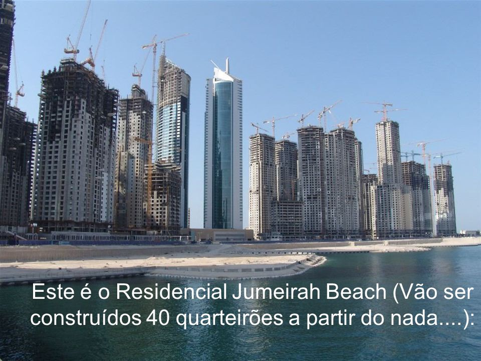 Este é o Residencial Jumeirah Beach (Vão ser construídos 40 quarteirões a partir do nada....):