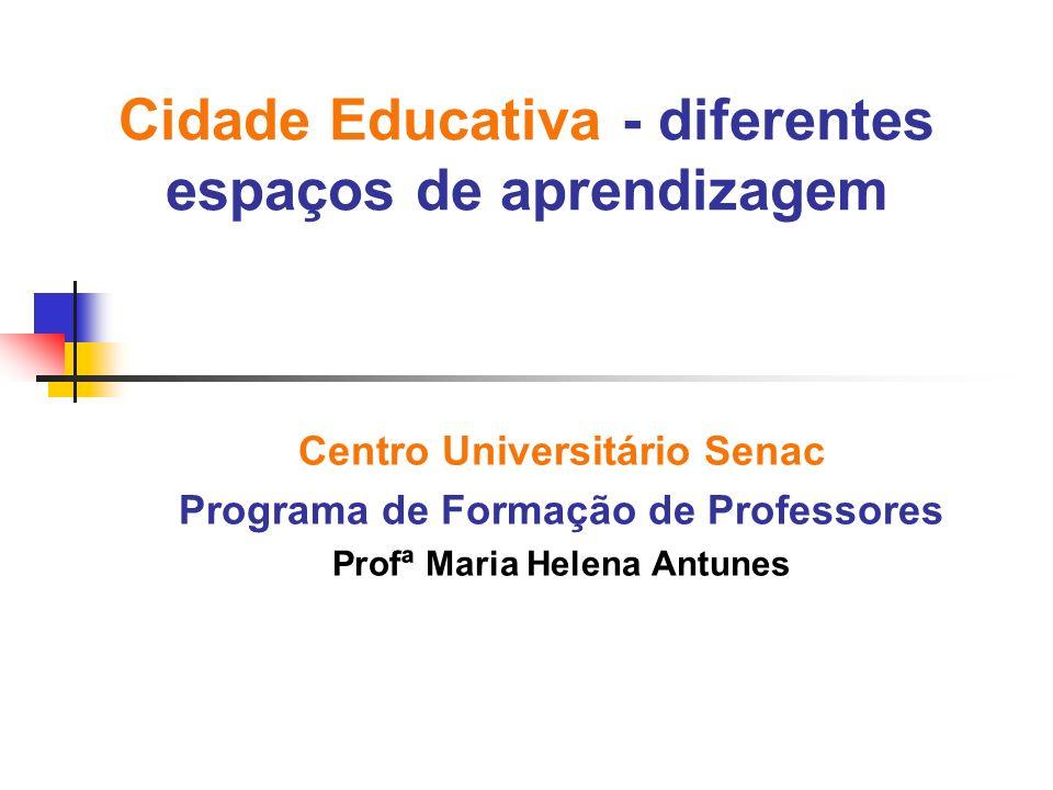 Cidade Educativa - diferentes espaços de aprendizagem
