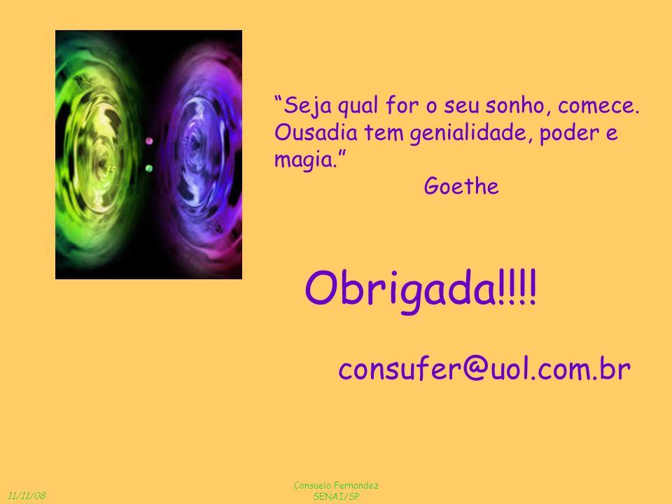 Obrigada!!!! consufer@uol.com.br Seja qual for o seu sonho, comece.