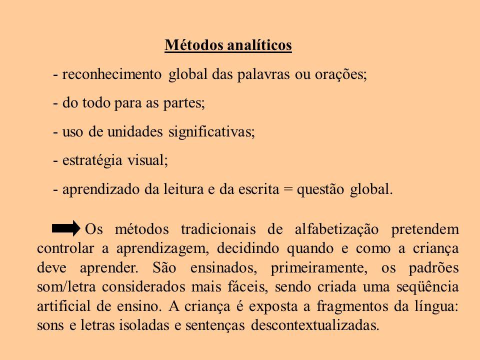 Métodos analíticos - reconhecimento global das palavras ou orações; - do todo para as partes; - uso de unidades significativas;