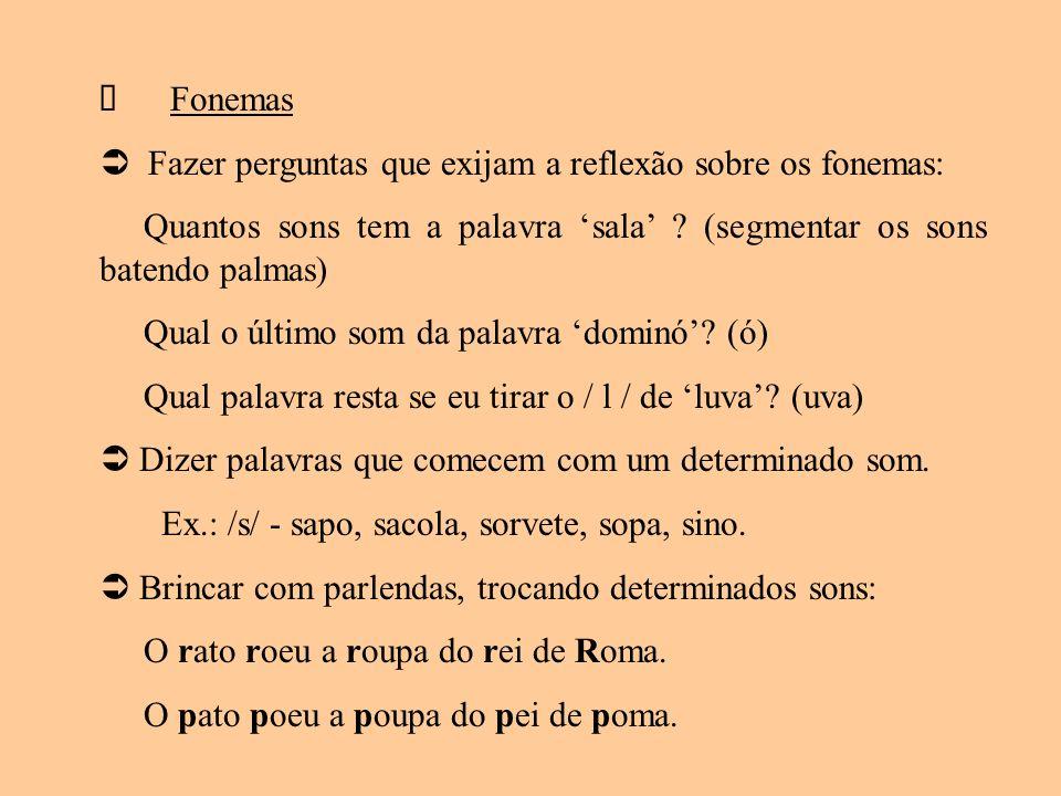 ü Fonemas  Fazer perguntas que exijam a reflexão sobre os fonemas: Quantos sons tem a palavra 'sala' (segmentar os sons batendo palmas)
