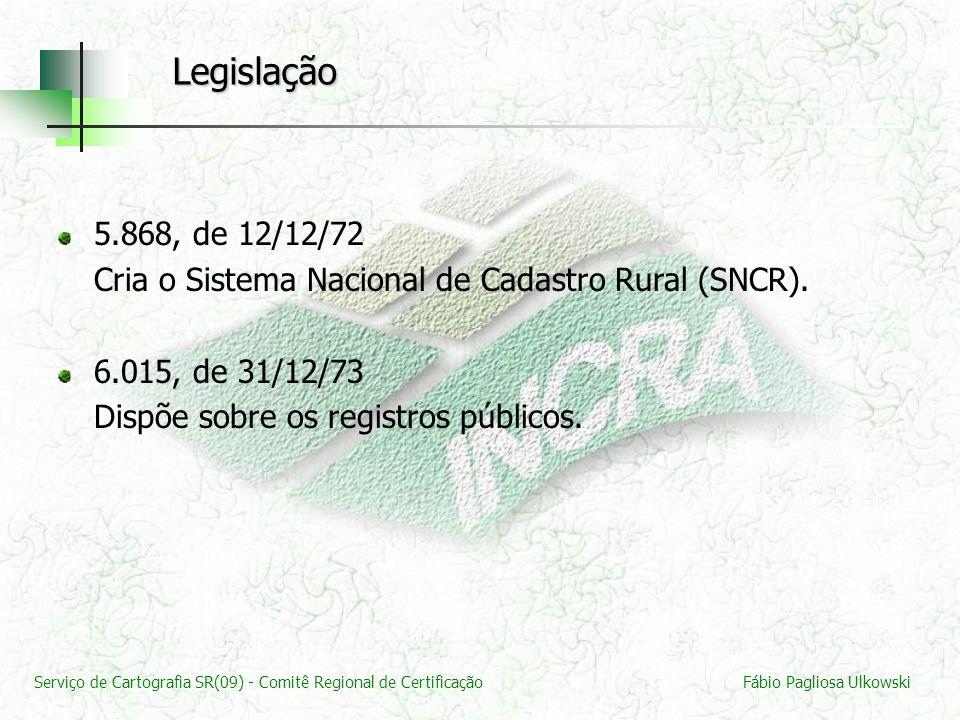Legislação 5.868, de 12/12/72. Cria o Sistema Nacional de Cadastro Rural (SNCR). 6.015, de 31/12/73.