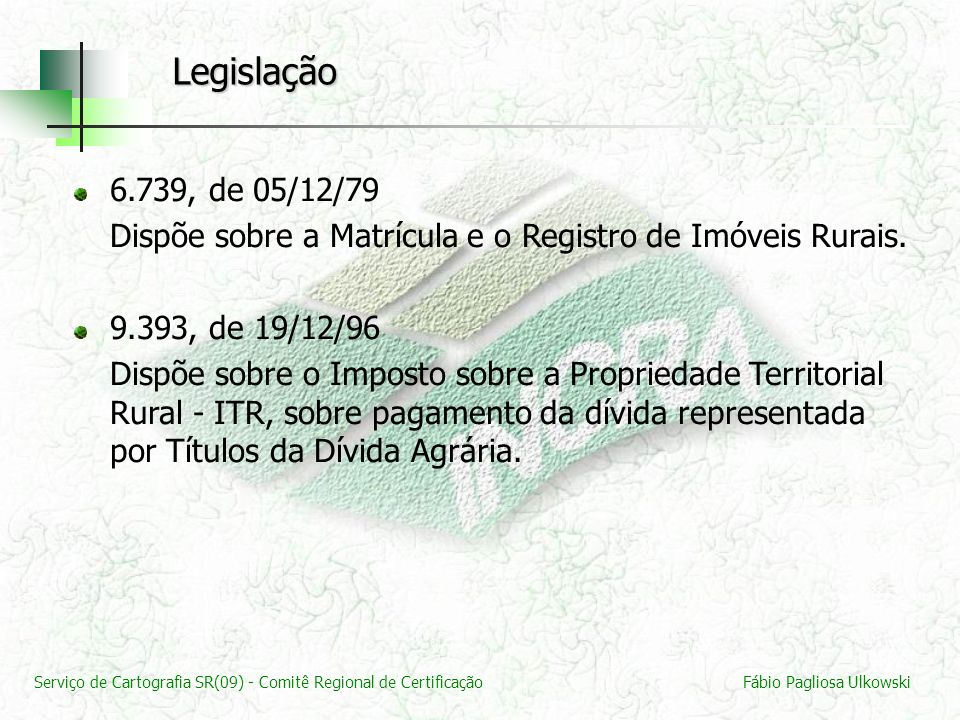 Legislação 6.739, de 05/12/79. Dispõe sobre a Matrícula e o Registro de Imóveis Rurais. 9.393, de 19/12/96.