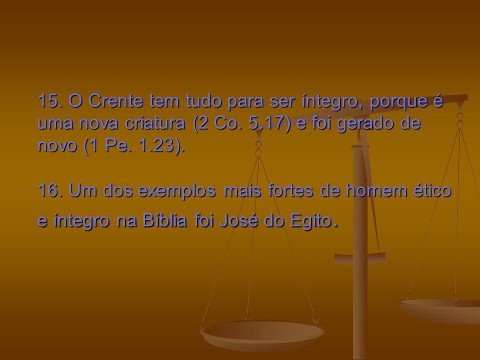 15. O Crente tem tudo para ser íntegro, porque é uma nova criatura (2 Co.