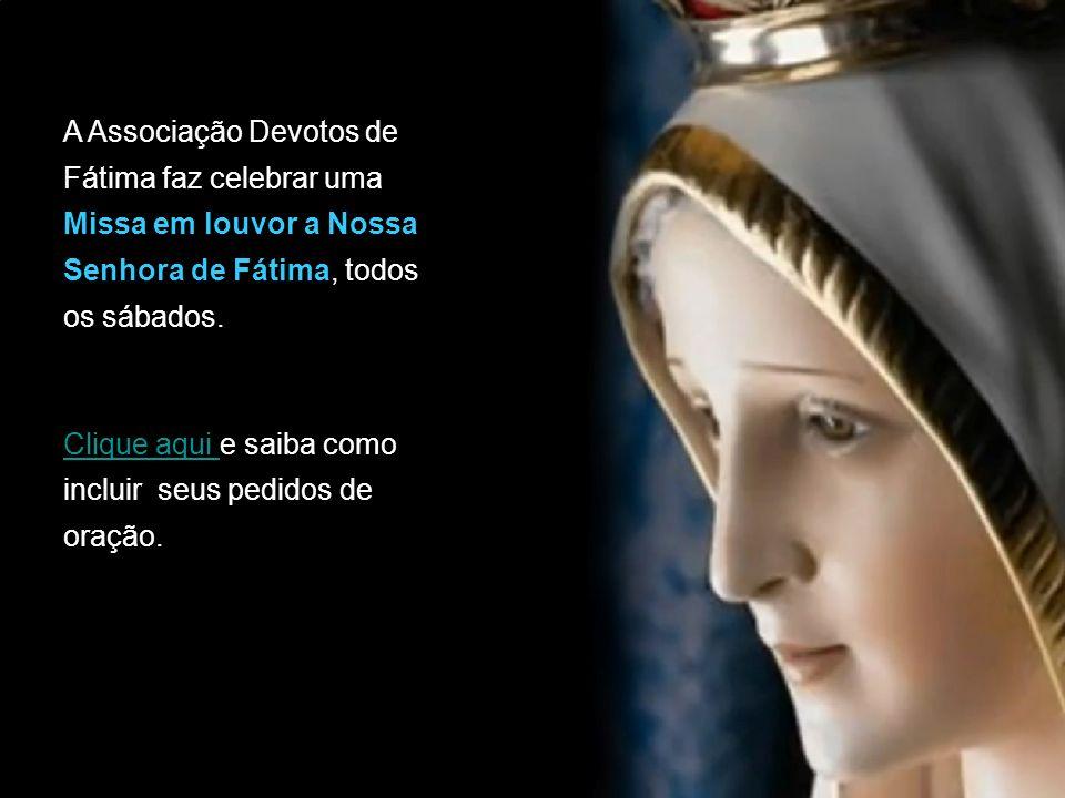 A Associação Devotos de Fátima faz celebrar uma Missa em louvor a Nossa Senhora de Fátima, todos os sábados.