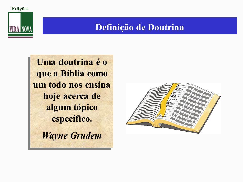Edições Definição de Doutrina. Uma doutrina é o que a Bíblia como um todo nos ensina hoje acerca de algum tópico específico.
