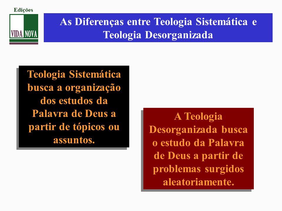 As Diferenças entre Teologia Sistemática e Teologia Desorganizada
