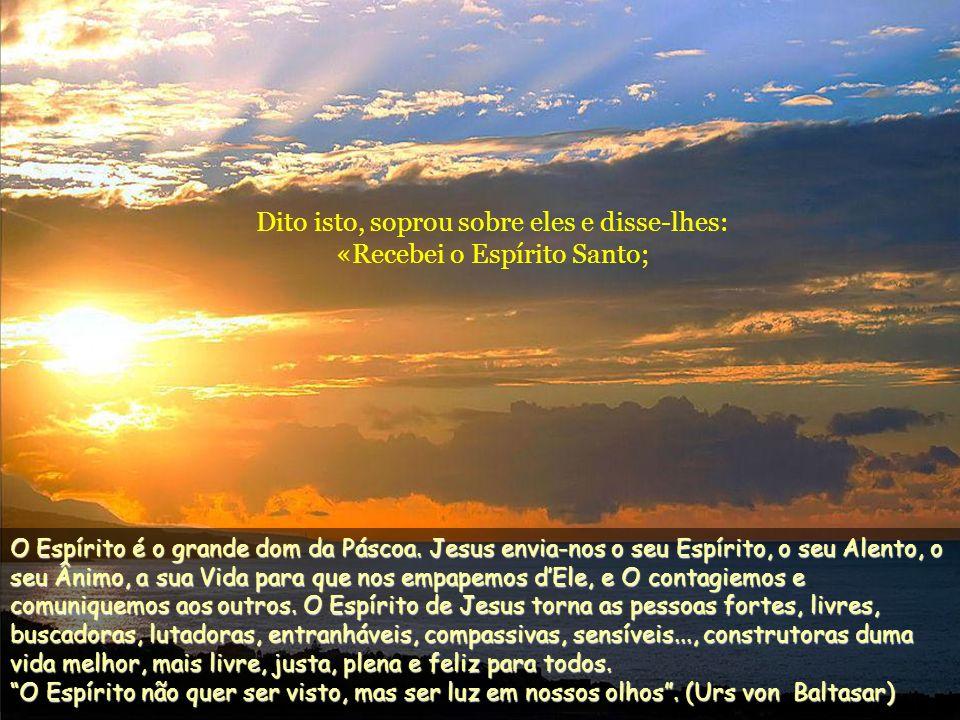 Dito isto, soprou sobre eles e disse-lhes: «Recebei o Espírito Santo;