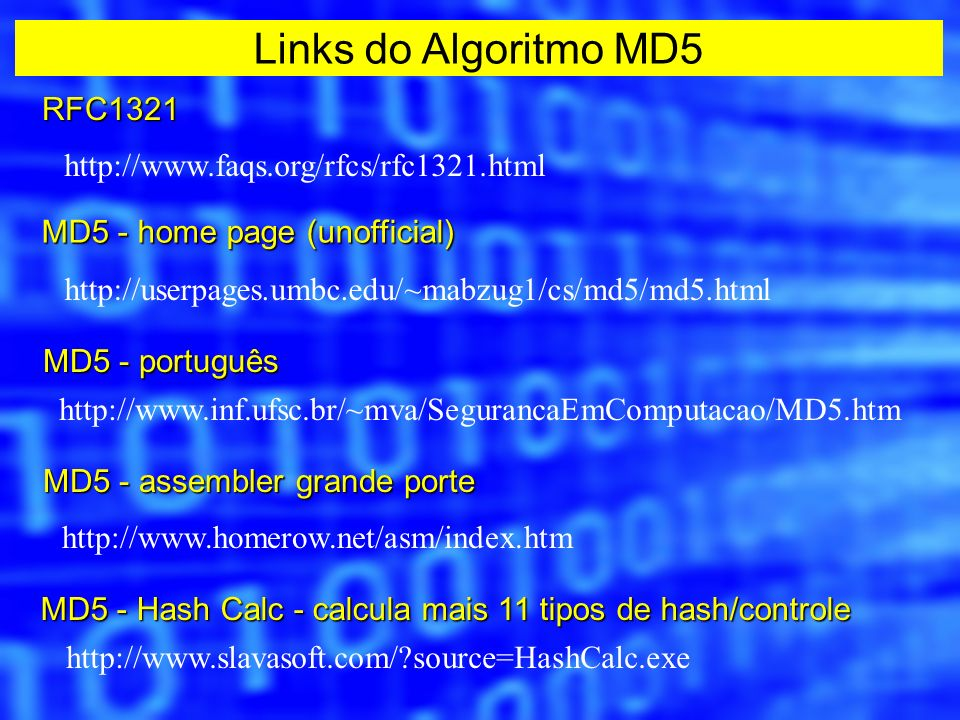 Links do Algoritmo MD5 RFC1321 http://www.faqs.org/rfcs/rfc1321.html
