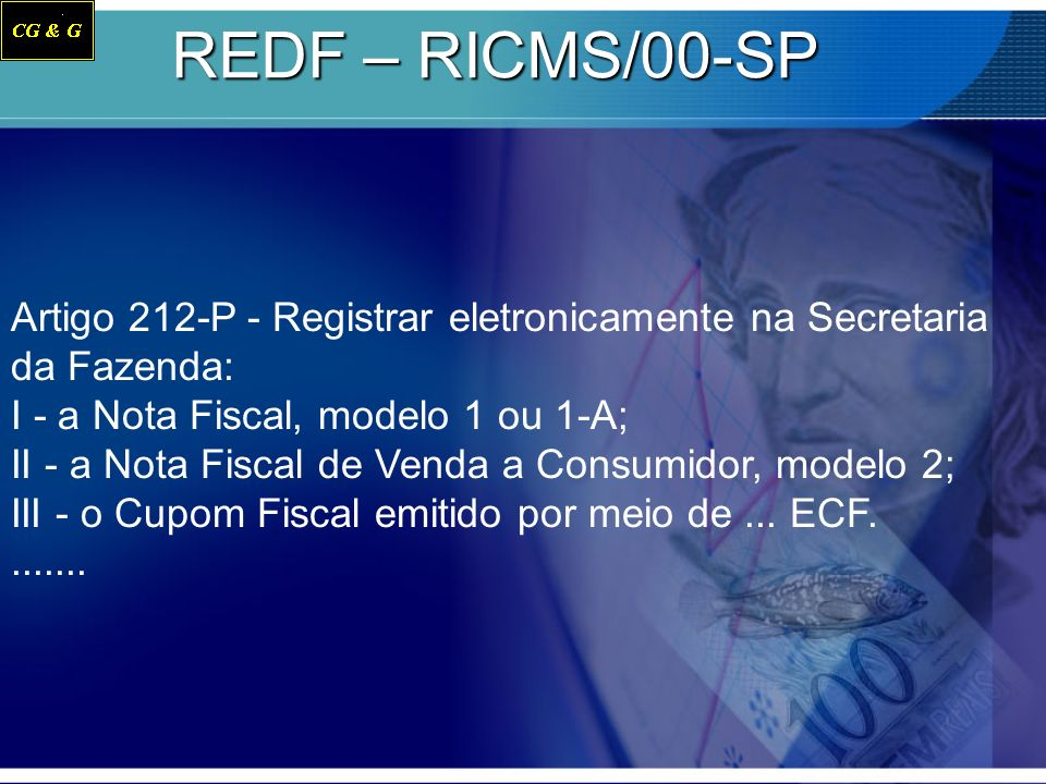 REDF – RICMS/00-SP Artigo 212-P - Registrar eletronicamente na Secretaria da Fazenda: I - a Nota Fiscal, modelo 1 ou 1-A;