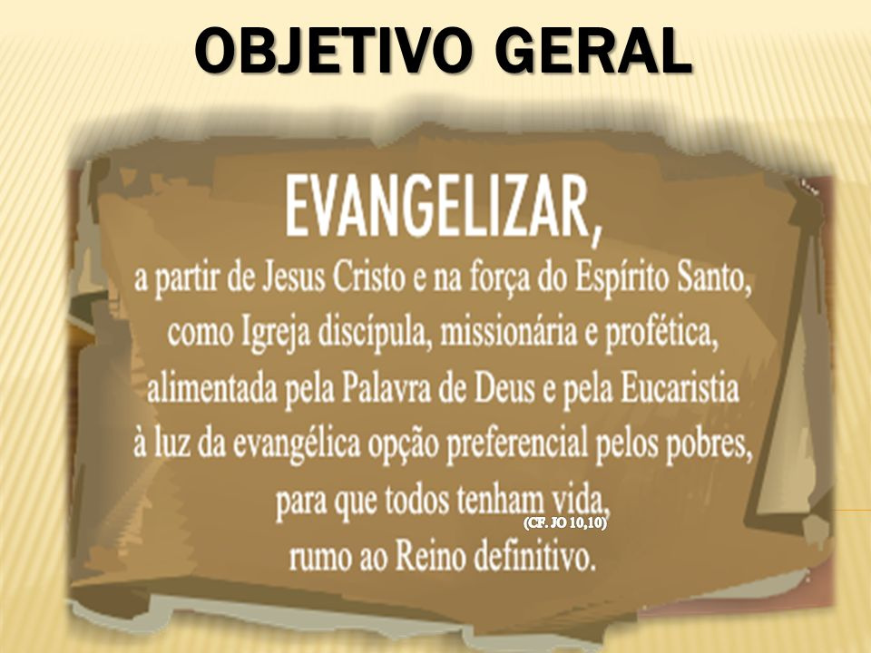 OBJETIVO GERAL (CF. JO 10,10)