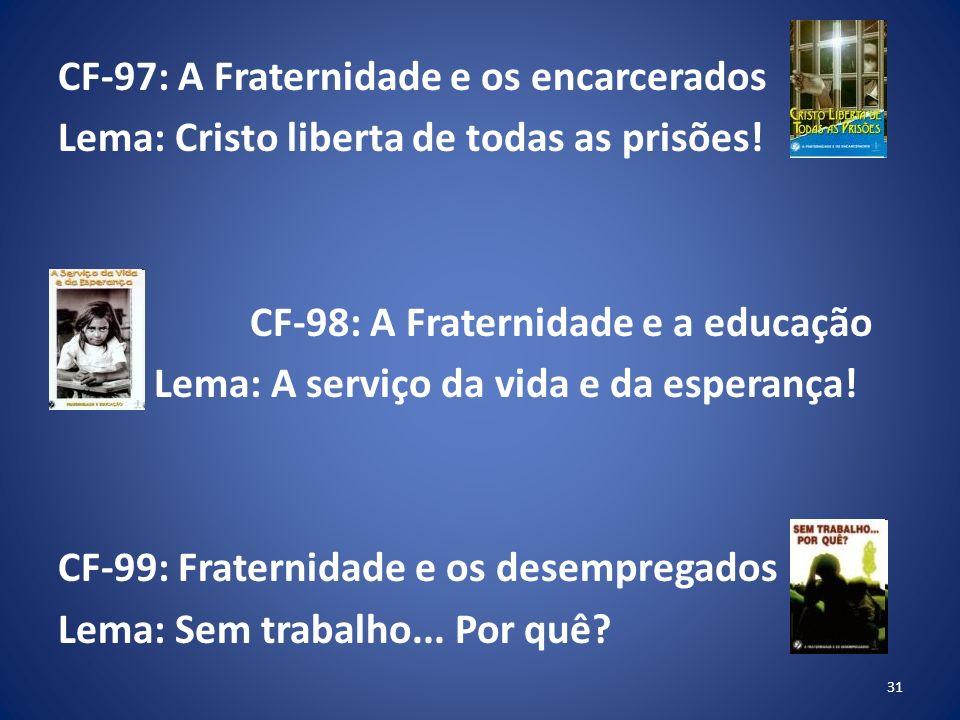 CF-97: A Fraternidade e os encarcerados Lema: Cristo liberta de todas as prisões.