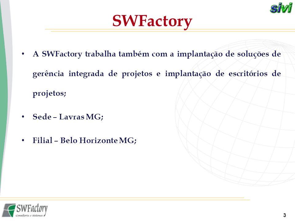 SWFactory A SWFactory trabalha também com a implantação de soluções de gerência integrada de projetos e implantação de escritórios de projetos;