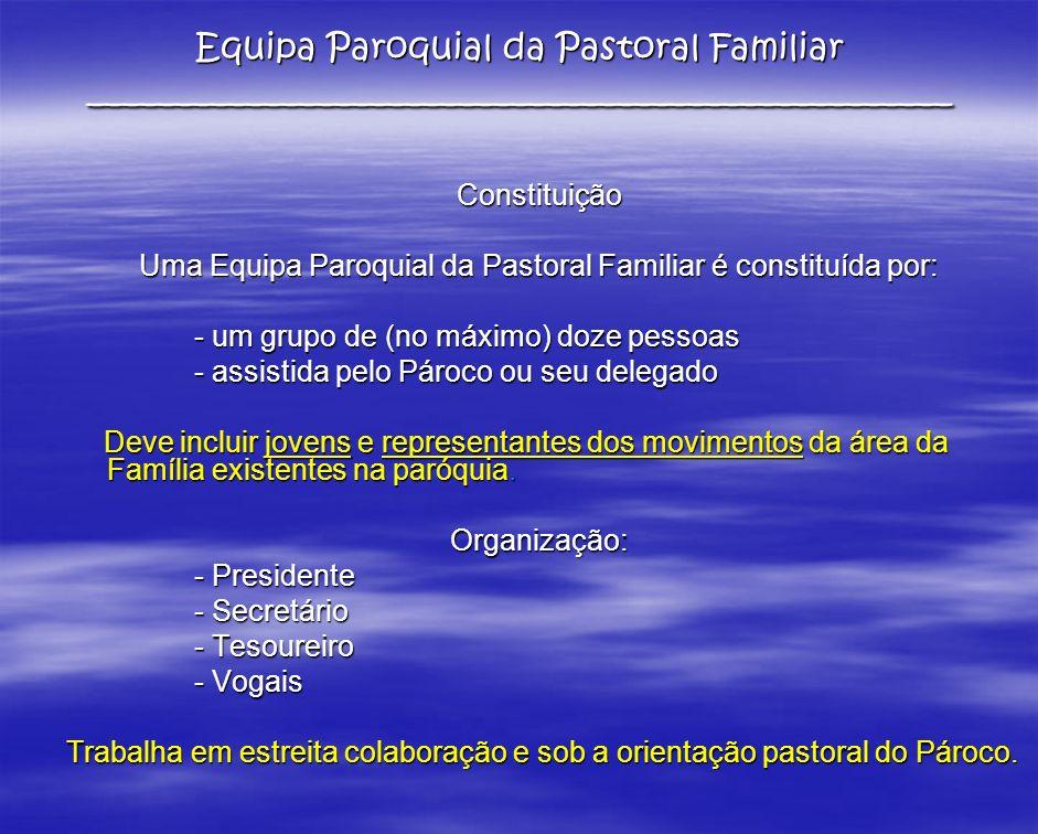 Uma Equipa Paroquial da Pastoral Familiar é constituída por: