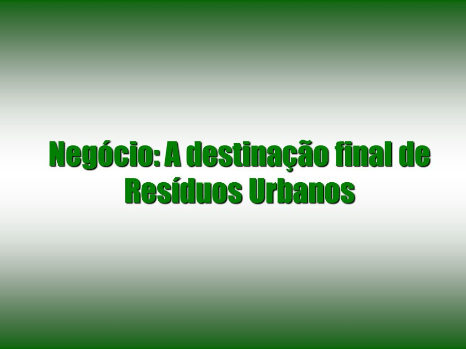Negócio: A destinação final de Resíduos Urbanos