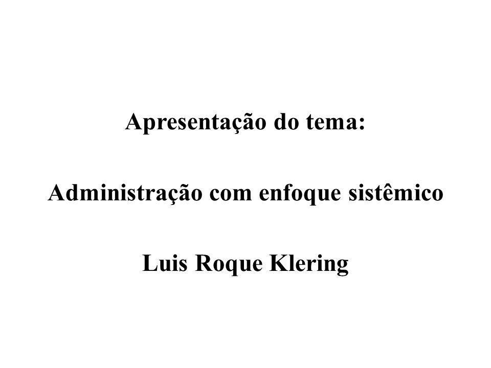 Apresentação do tema: Administração com enfoque sistêmico Luis Roque Klering