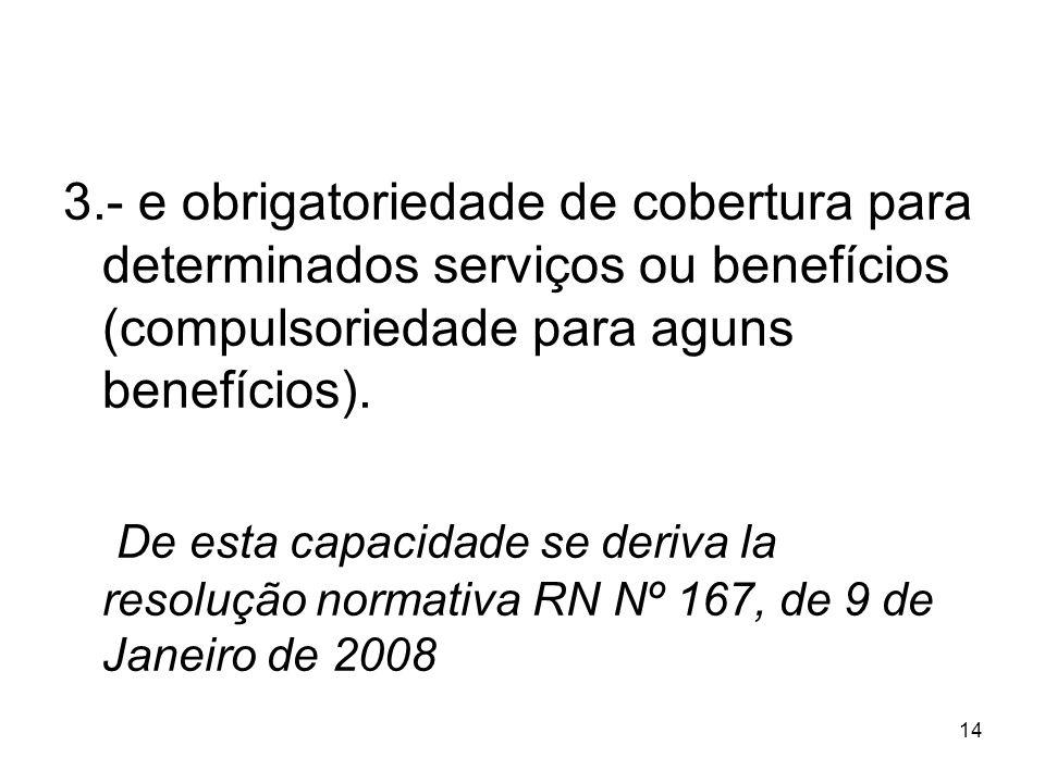 3.- e obrigatoriedade de cobertura para determinados serviços ou benefícios (compulsoriedade para aguns benefícios).