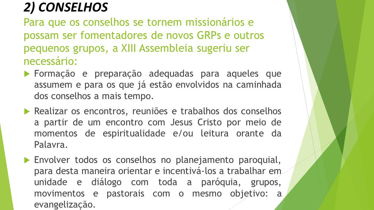 2) CONSELHOS Para que os conselhos se tornem missionários e possam ser fomentadores de novos GRPs e outros pequenos grupos, a XIII Assembleia sugeriu ser necessário: