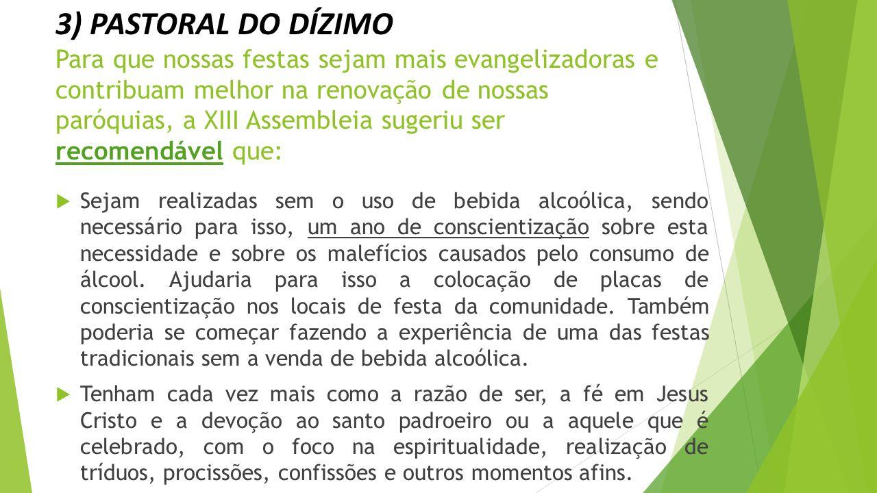 3) PASTORAL DO DÍZIMO Para que nossas festas sejam mais evangelizadoras e contribuam melhor na renovação de nossas paróquias, a XIII Assembleia sugeriu ser recomendável que: