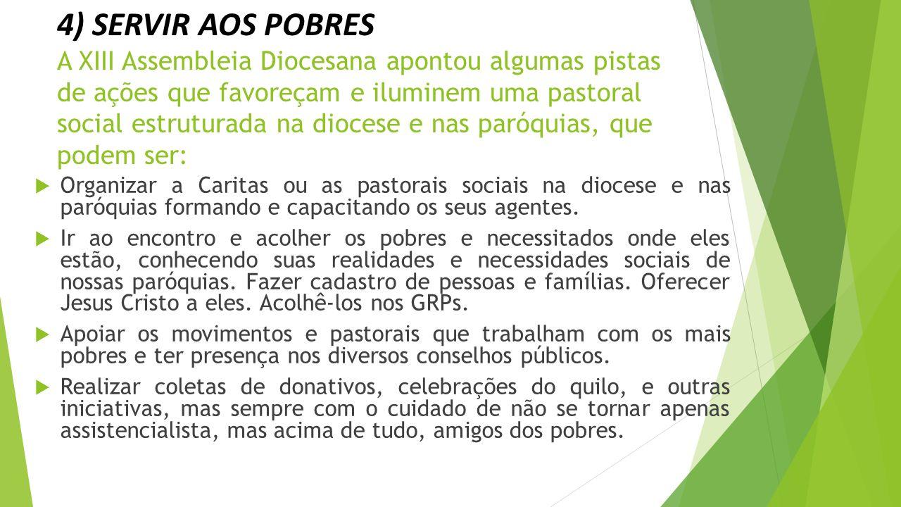 4) SERVIR AOS POBRES A XIII Assembleia Diocesana apontou algumas pistas de ações que favoreçam e iluminem uma pastoral social estruturada na diocese e nas paróquias, que podem ser:
