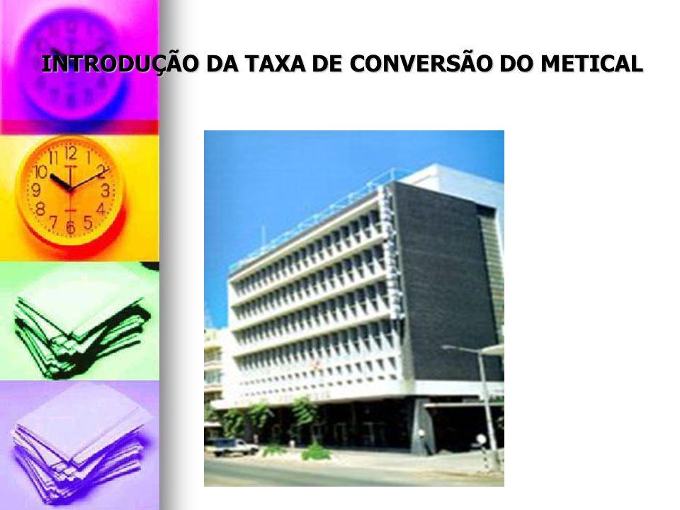 INTRODUÇÃO DA TAXA DE CONVERSÃO DO METICAL