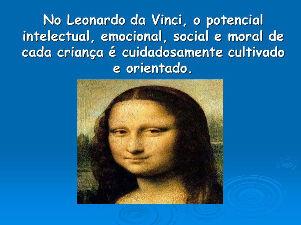 No Leonardo da Vinci, o potencial intelectual, emocional, social e moral de cada criança é cuidadosamente cultivado e orientado.