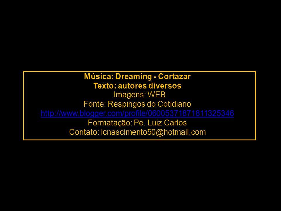 Música: Dreaming - Cortazar Texto: autores diversos