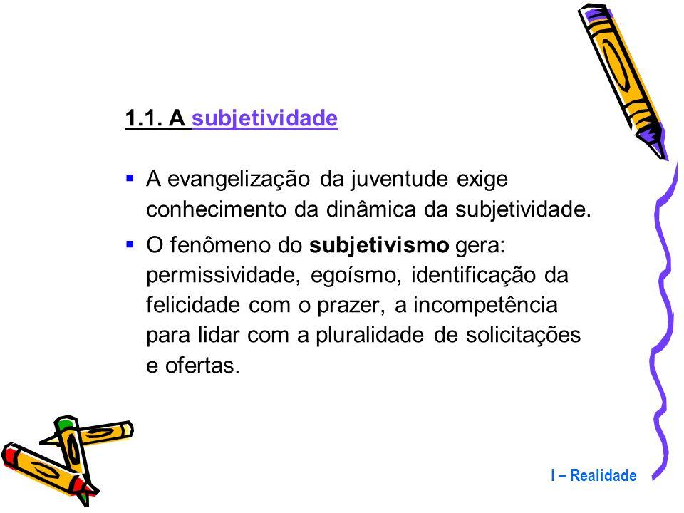 1.1. A subjetividade A evangelização da juventude exige conhecimento da dinâmica da subjetividade.