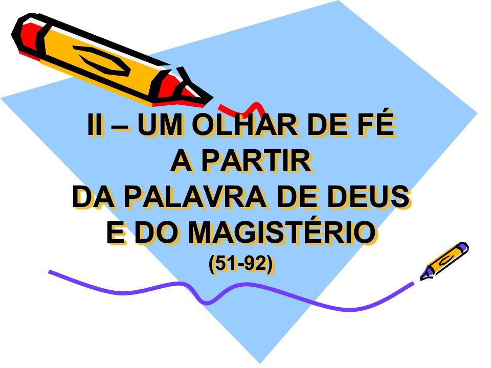 II – UM OLHAR DE FÉ A PARTIR DA PALAVRA DE DEUS E DO MAGISTÉRIO (51-92)