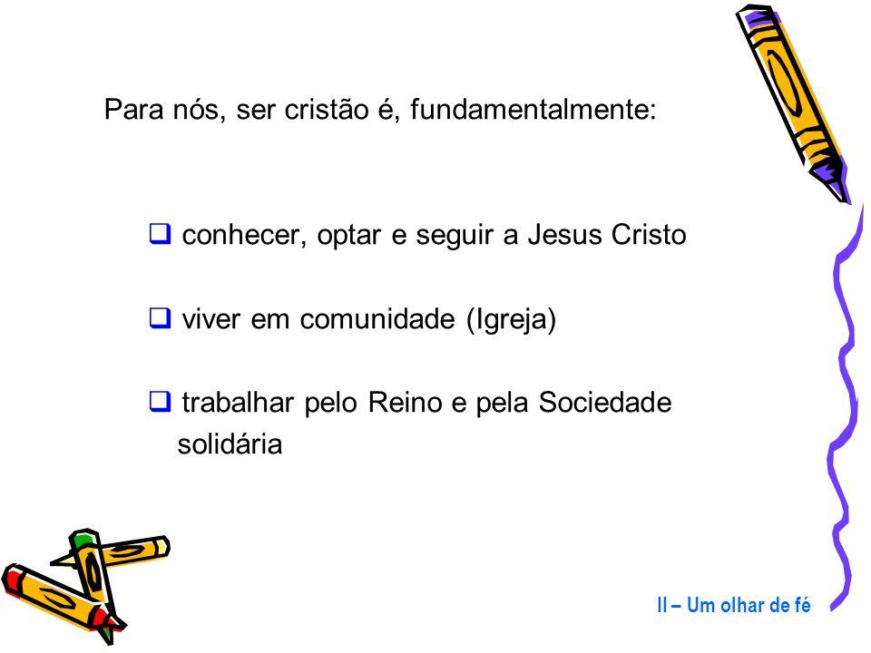 Para nós, ser cristão é, fundamentalmente: