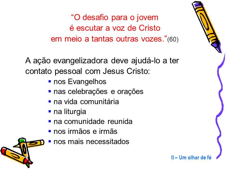 é escutar a voz de Cristo em meio a tantas outras vozes. (60)