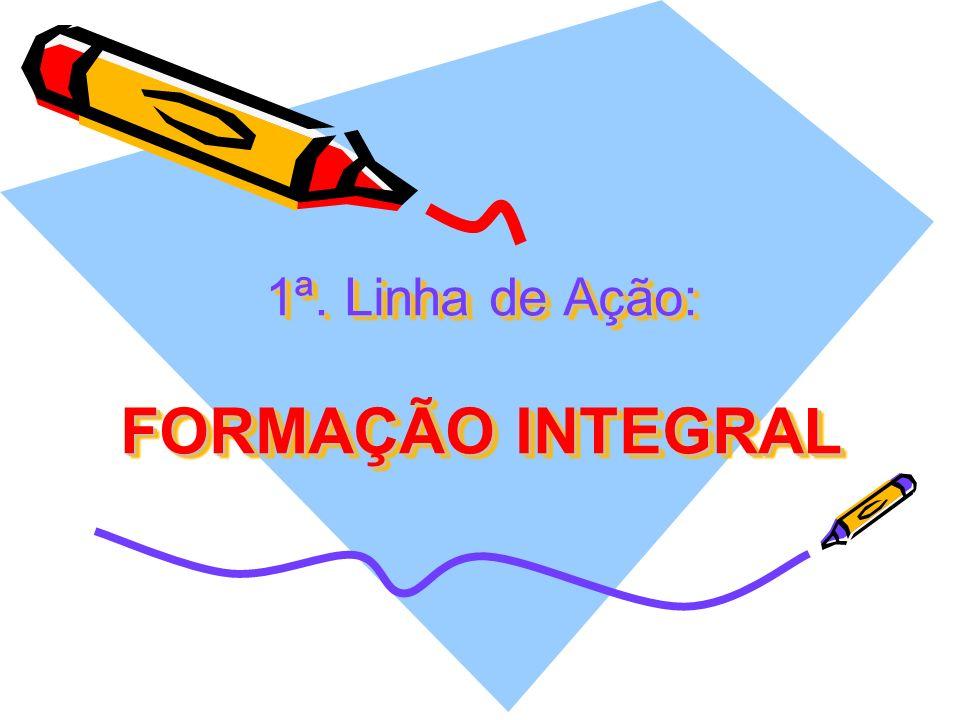 1ª. Linha de Ação: FORMAÇÃO INTEGRAL