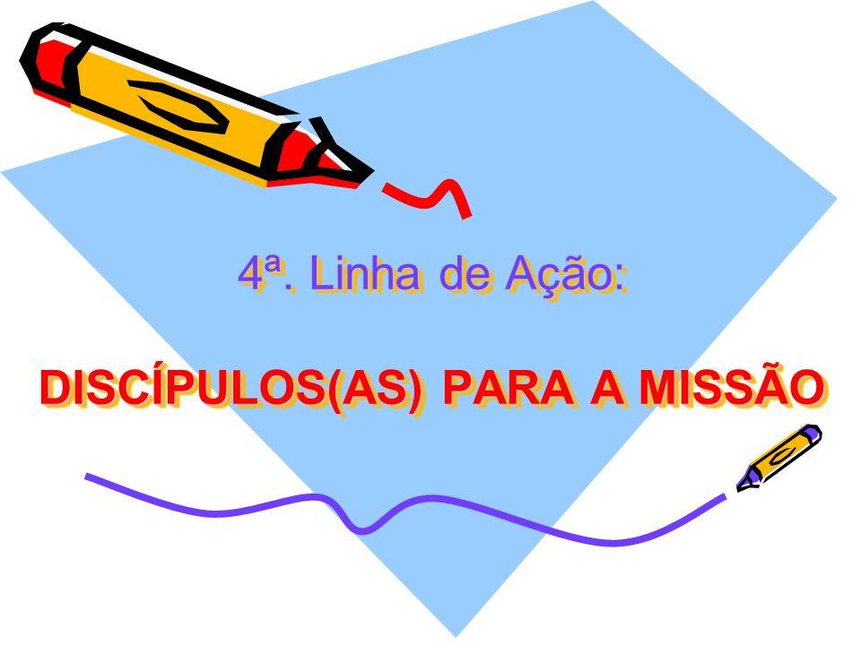 4ª. Linha de Ação: DISCÍPULOS(AS) PARA A MISSÃO