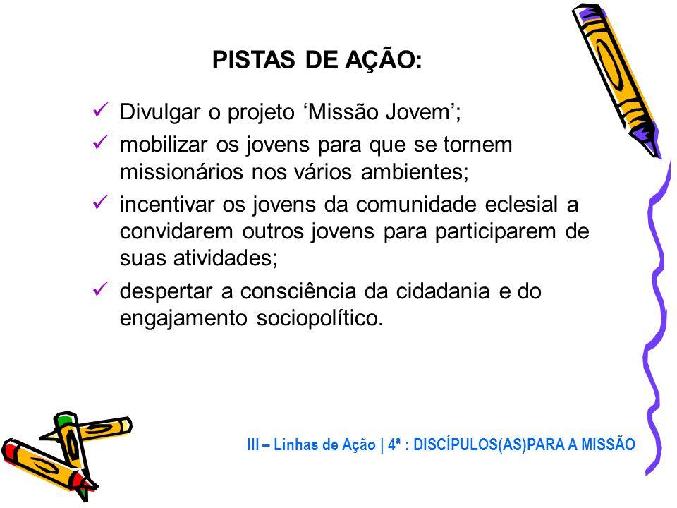 PISTAS DE AÇÃO: Divulgar o projeto 'Missão Jovem';