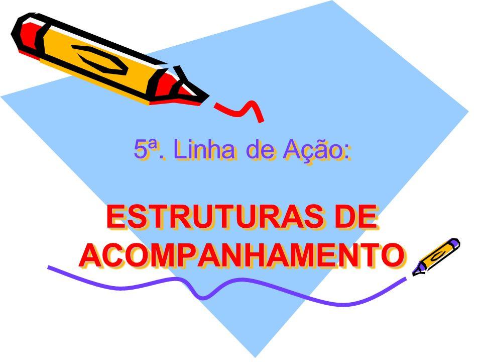 5ª. Linha de Ação: ESTRUTURAS DE ACOMPANHAMENTO