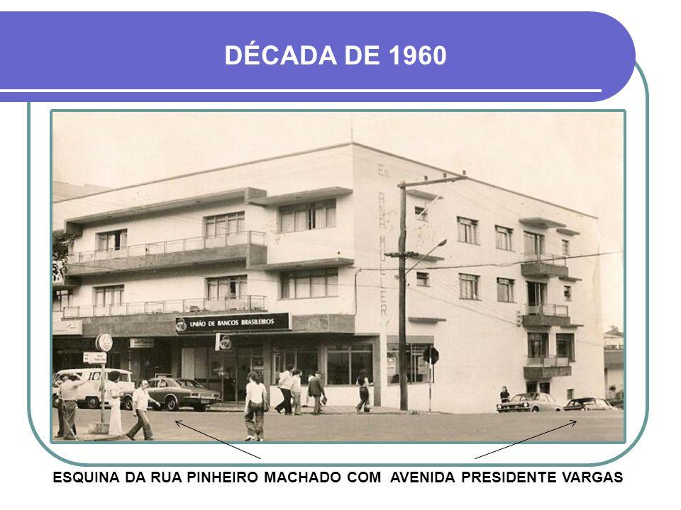 ESQUINA DA RUA PINHEIRO MACHADO COM AVENIDA PRESIDENTE VARGAS