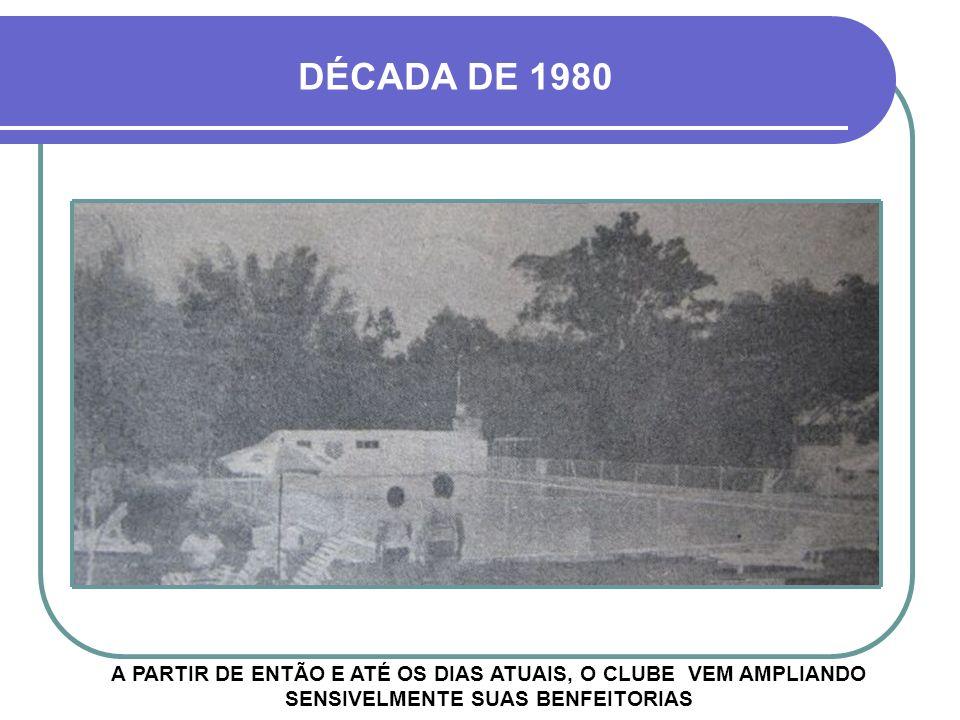 DÉCADA DE 1980 A PARTIR DE ENTÃO E ATÉ OS DIAS ATUAIS, O CLUBE VEM AMPLIANDO SENSIVELMENTE SUAS BENFEITORIAS.