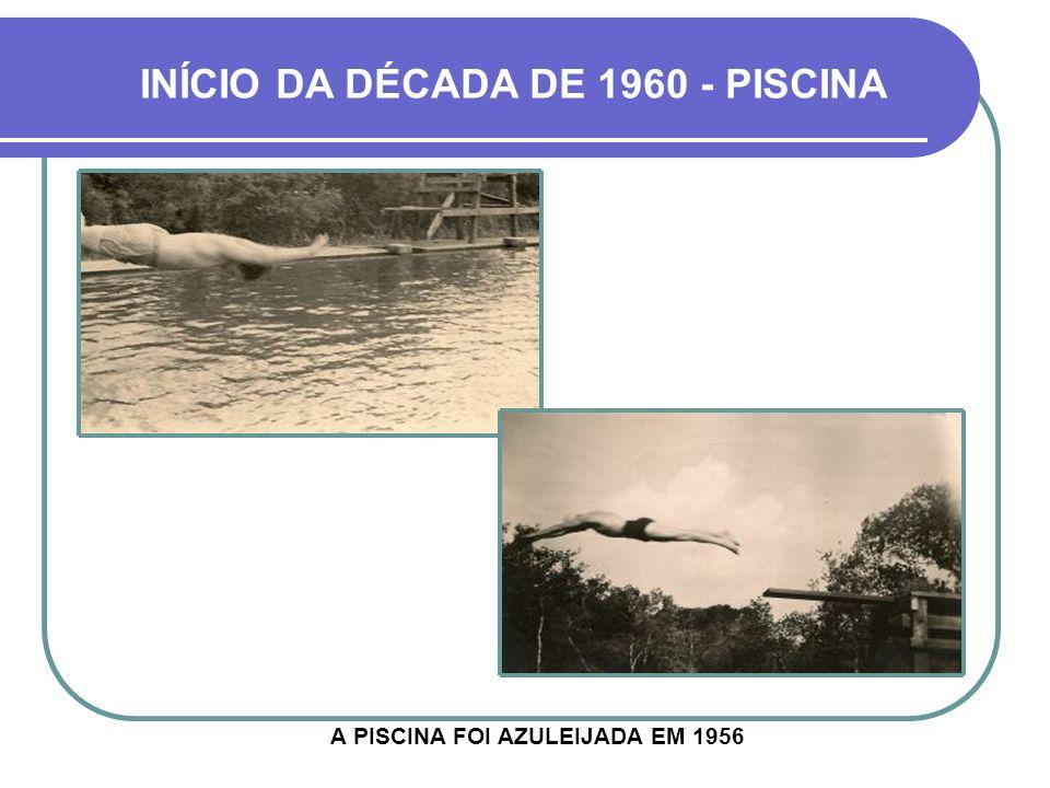 INÍCIO DA DÉCADA DE 1960 - PISCINA A PISCINA FOI AZULEIJADA EM 1956