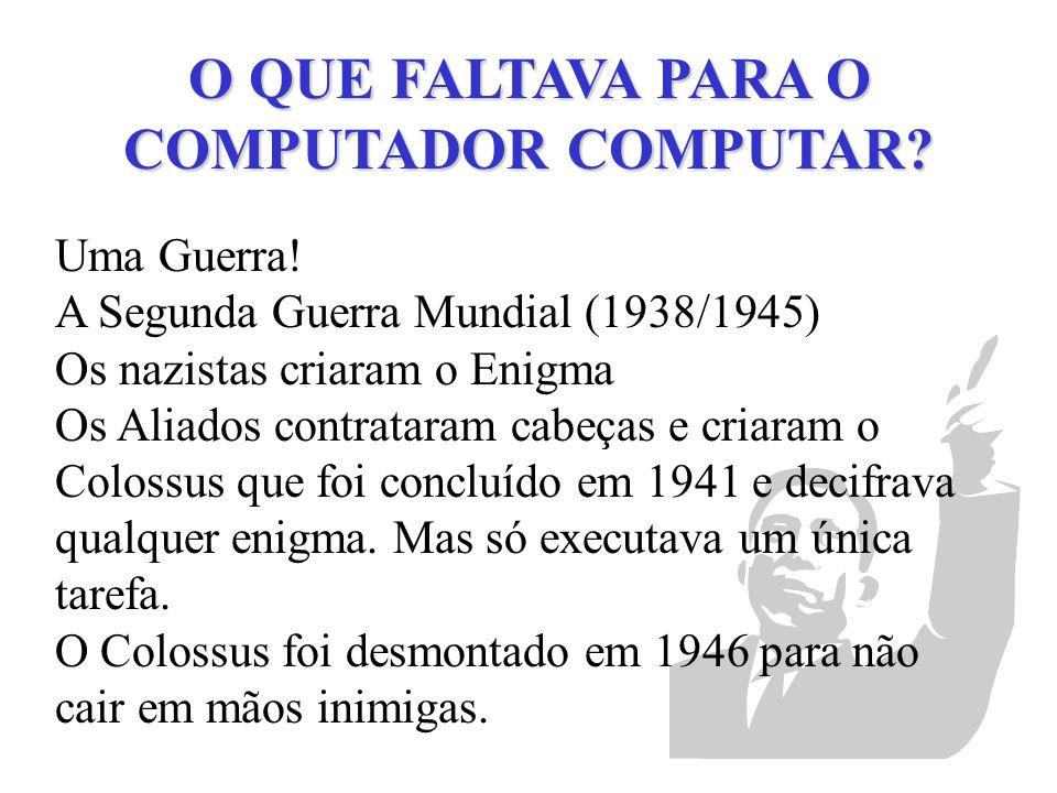 O QUE FALTAVA PARA O COMPUTADOR COMPUTAR