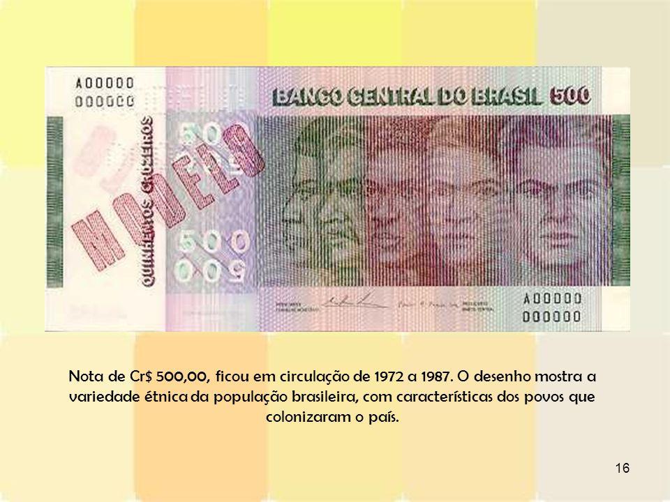 Nota de Cr$ 500,00, ficou em circulação de 1972 a 1987