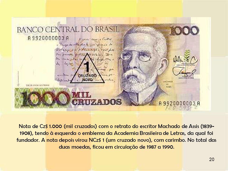 Nota de Cz$ 1.000 (mil cruzados) com o retrato do escritor Machado de Assis (1839-1908), tendo à esquerda o emblema da Academia Brasileira de Letras, da qual foi fundador.