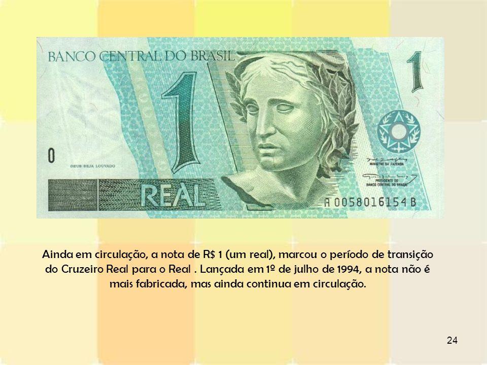 Ainda em circulação, a nota de R$ 1 (um real), marcou o período de transição do Cruzeiro Real para o Real .