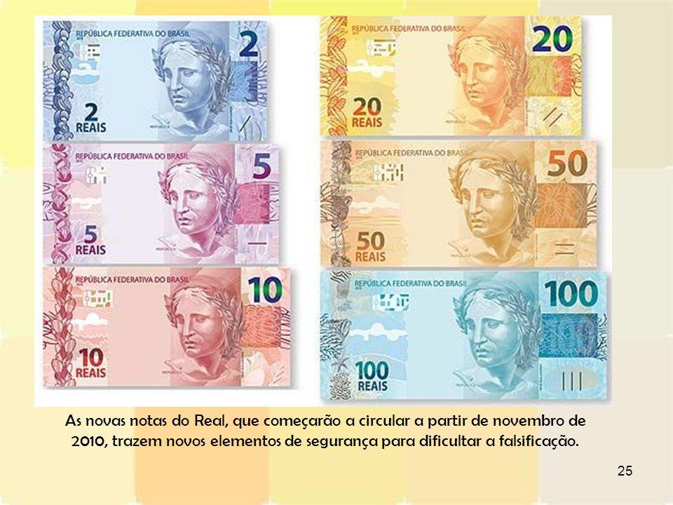 As novas notas do Real, que começarão a circular a partir de novembro de 2010, trazem novos elementos de segurança para dificultar a falsificação.