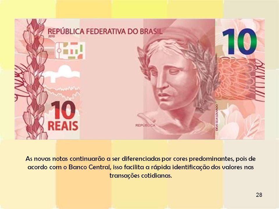 As novas notas continuarão a ser diferenciadas por cores predominantes, pois de acordo com o Banco Central, isso facilita a rápida identificação dos valores nas transações cotidianas.