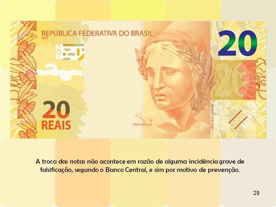 A troca das notas não acontece em razão de alguma incidência grave de falsificação, segundo o Banco Central, e sim por motivo de prevenção.