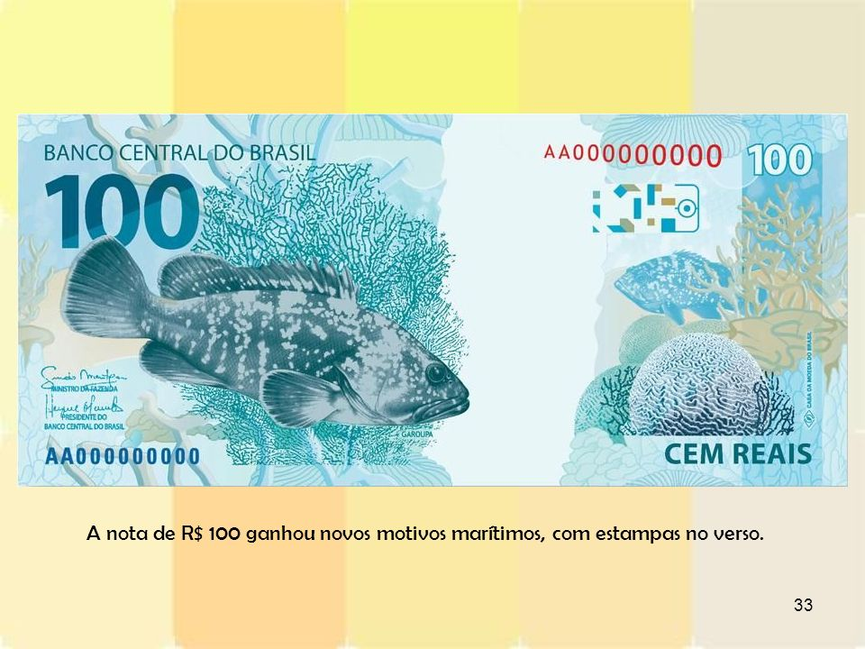 A nota de R$ 100 ganhou novos motivos marítimos, com estampas no verso.