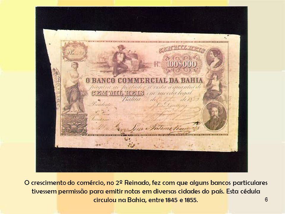 O crescimento do comércio, no 2º Reinado, fez com que alguns bancos particulares tivessem permissão para emitir notas em diversas cidades do país.