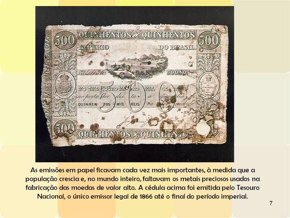 As emissões em papel ficavam cada vez mais importantes, à medida que a população crescia e, no mundo inteiro, faltavam os metais preciosos usados na fabricação das moedas de valor alto.
