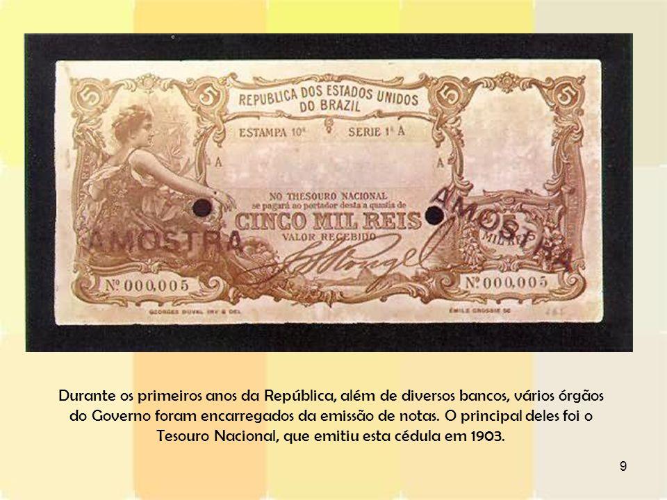 Durante os primeiros anos da República, além de diversos bancos, vários órgãos do Governo foram encarregados da emissão de notas.